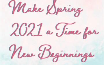 Spring 2021 & New Beginnings
